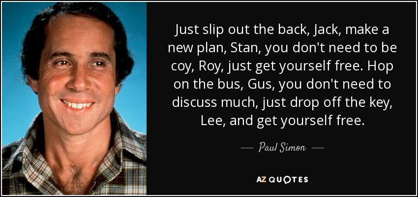 quote-just-slip-out-the-back-jack-make-a-new-plan-stan-you-don-t-need-to-be-coy-roy-just-get-paul-simon-77-79-41